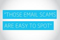 """Those email scams are easy to spot"""